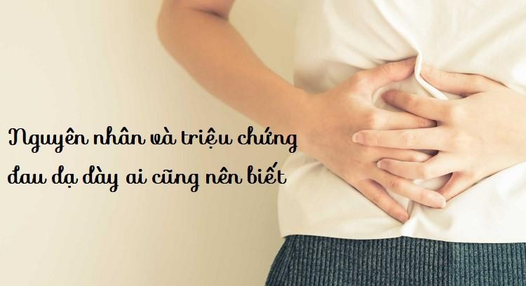 Nguyên nhân và triệu chứng đau dạ dày ai cũng nên biết