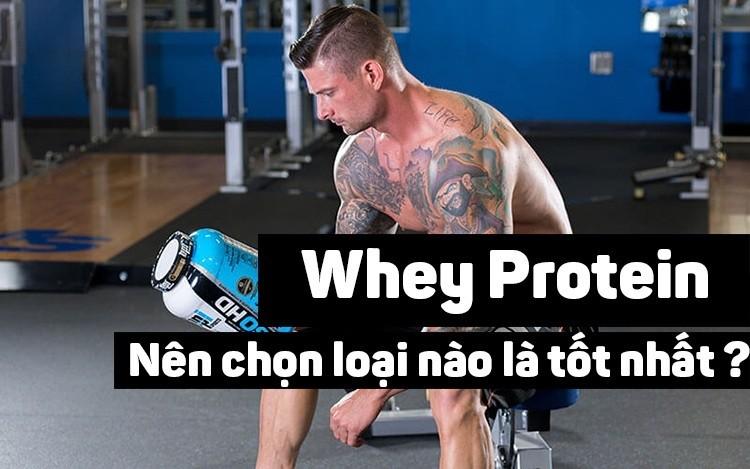 Nên chọn Whey Protein